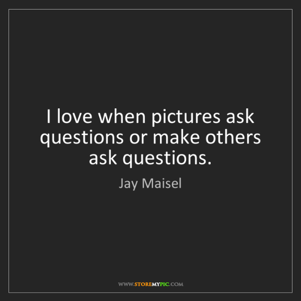 Jay Maisel: I love when pictures ask questions or make others ask...