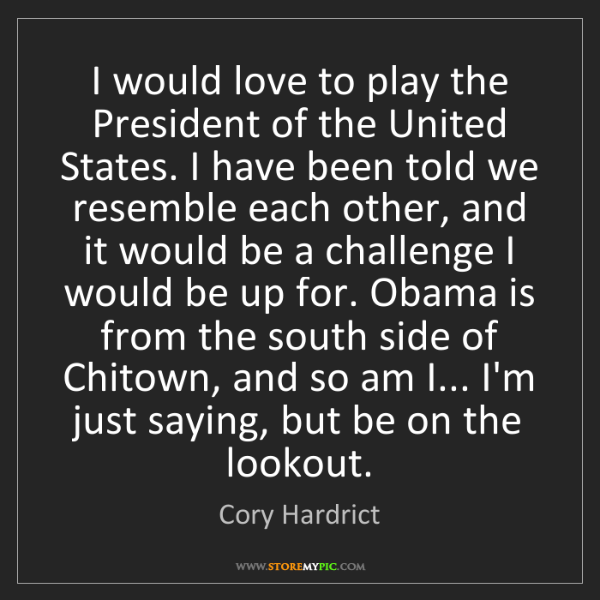 Cory Hardrict: I would love to play the President of the United States....