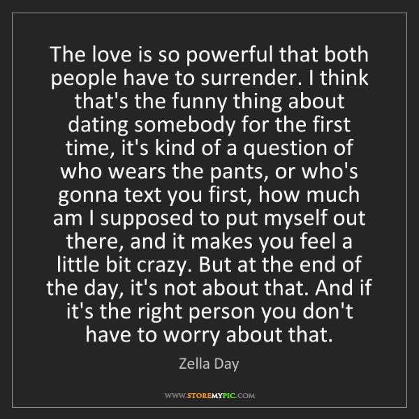 Zella Day: The love is so powerful that both people have to surrender....