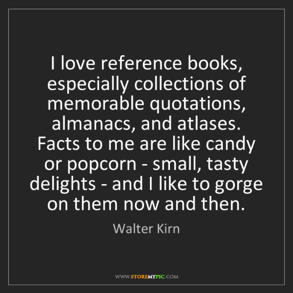 Walter Kirn: I love reference books, especially collections of memorable...