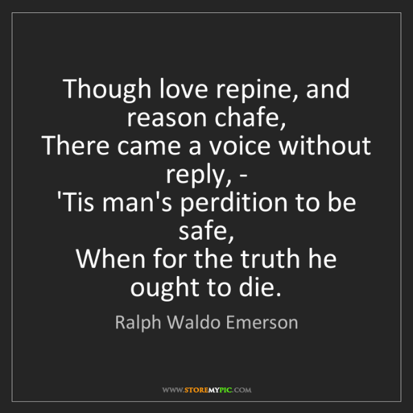 Ralph Waldo Emerson: Though love repine, and reason chafe,   There came a...