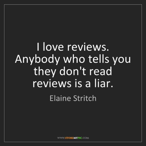 Elaine Stritch: I love reviews. Anybody who tells you they don't read...