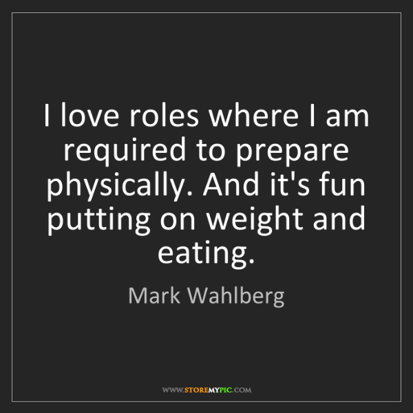 Mark Wahlberg: I love roles where I am required to prepare physically....