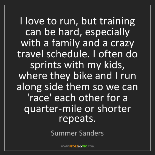 Summer Sanders: I love to run, but training can be hard, especially with...