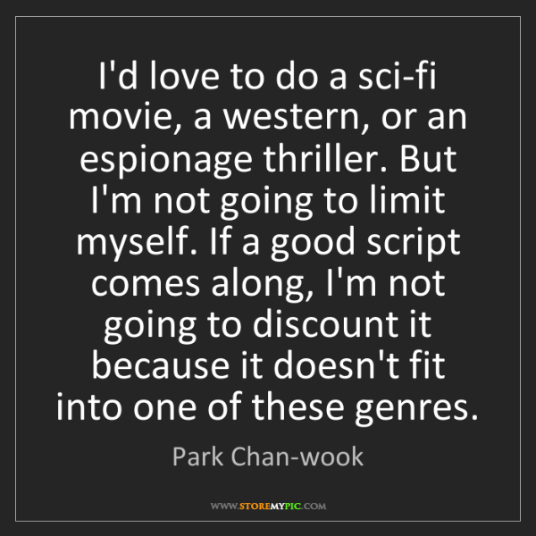 Park Chan-wook: I'd love to do a sci-fi movie, a western, or an espionage...