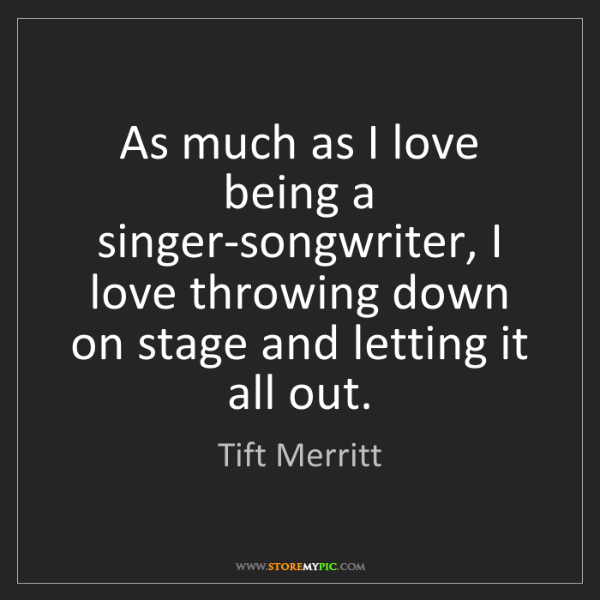Tift Merritt: As much as I love being a singer-songwriter, I love throwing...