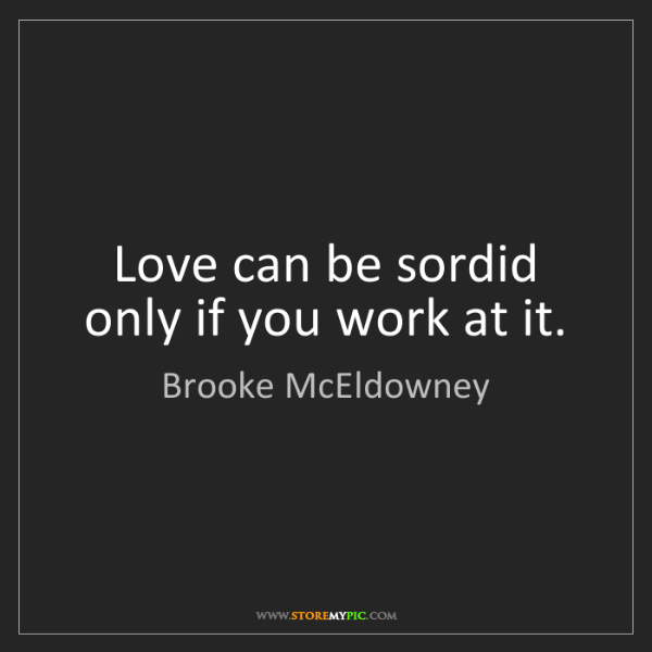 Brooke McEldowney: Love can be sordid only if you work at it.