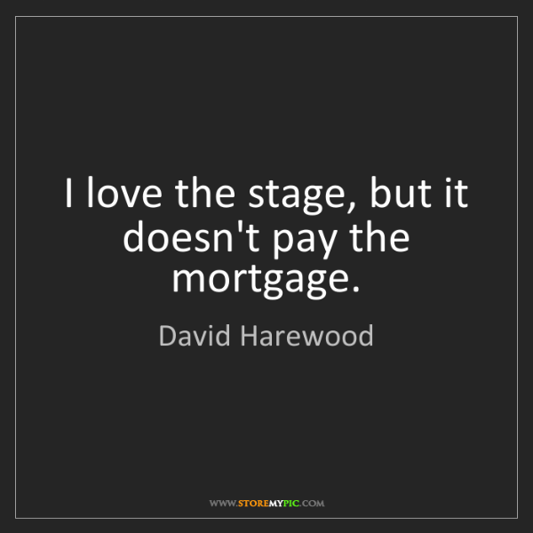 David Harewood: I love the stage, but it doesn't pay the mortgage.