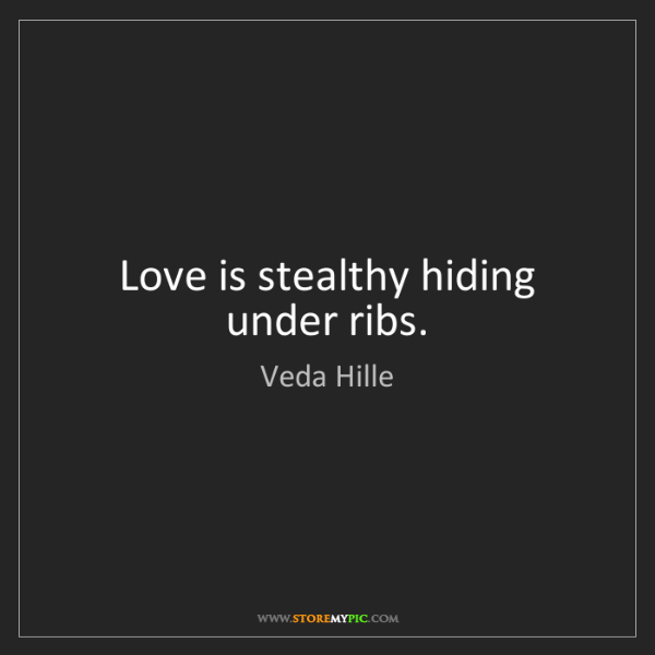 Veda Hille: Love is stealthy hiding under ribs.