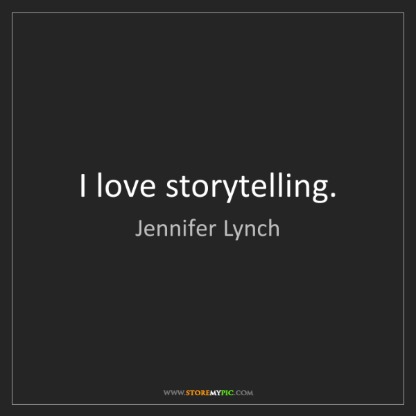 Jennifer Lynch: I love storytelling.
