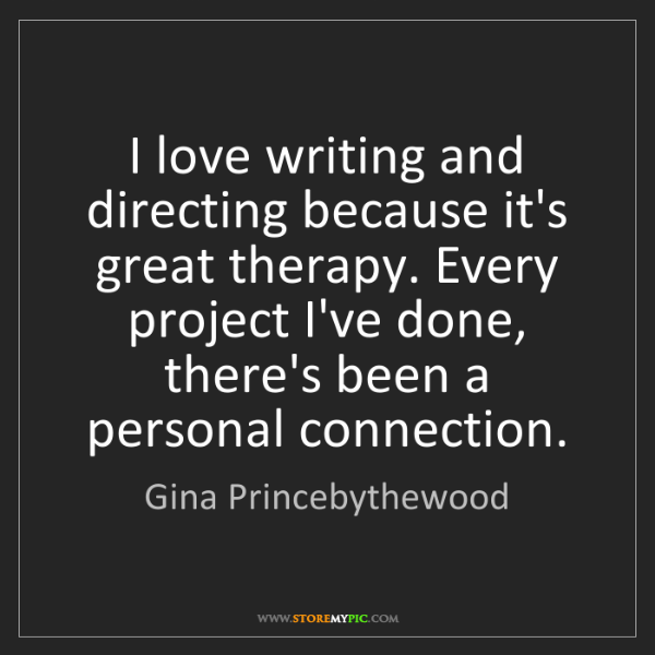 Gina Princebythewood: I love writing and directing because it's great therapy....