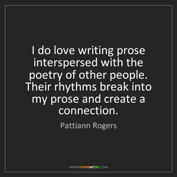 Pattiann Rogers: I do love writing prose interspersed with the poetry...