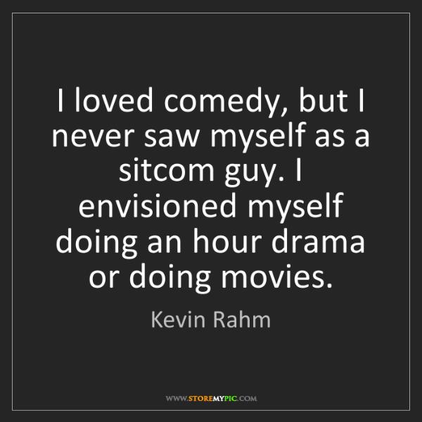 Kevin Rahm: I loved comedy, but I never saw myself as a sitcom guy....