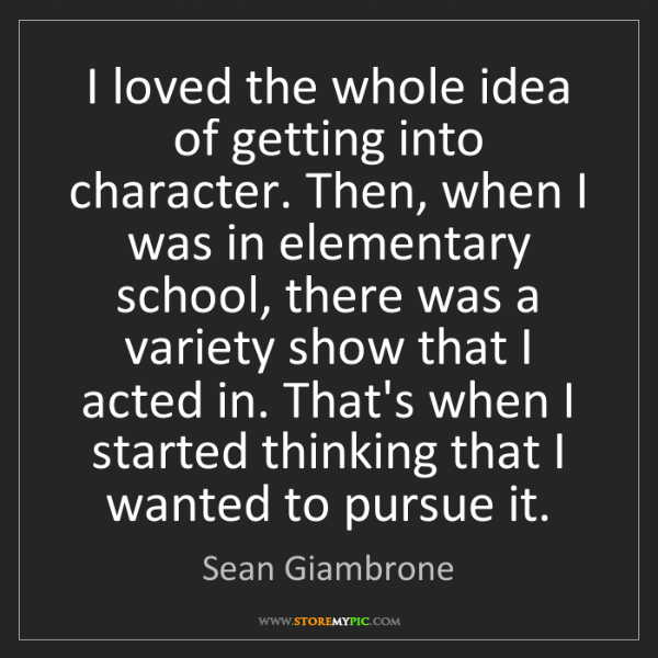 Sean Giambrone: I loved the whole idea of getting into character. Then,...