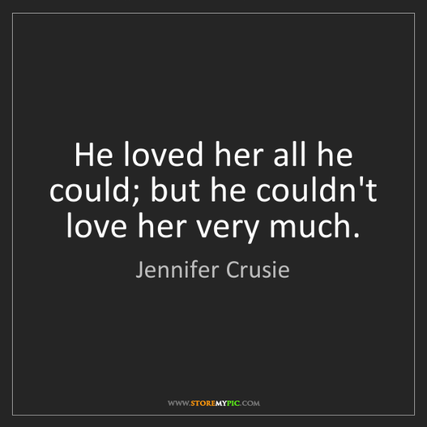 Jennifer Crusie: He loved her all he could; but he couldn't love her very...