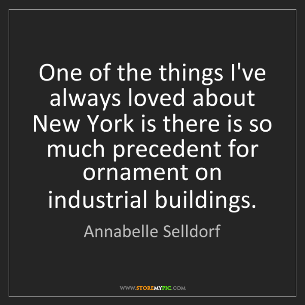 Annabelle Selldorf: One of the things I've always loved about New York is...