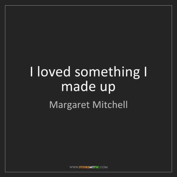 Margaret Mitchell: I loved something I made up