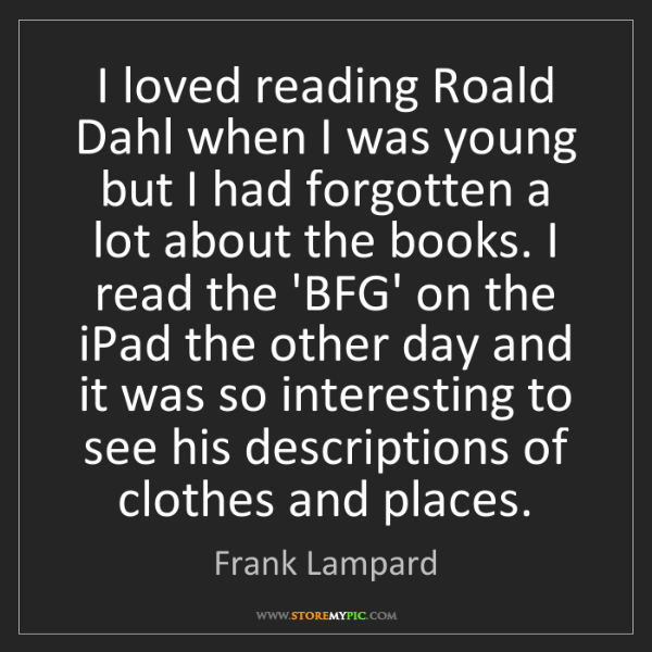 Frank Lampard: I loved reading Roald Dahl when I was young but I had...