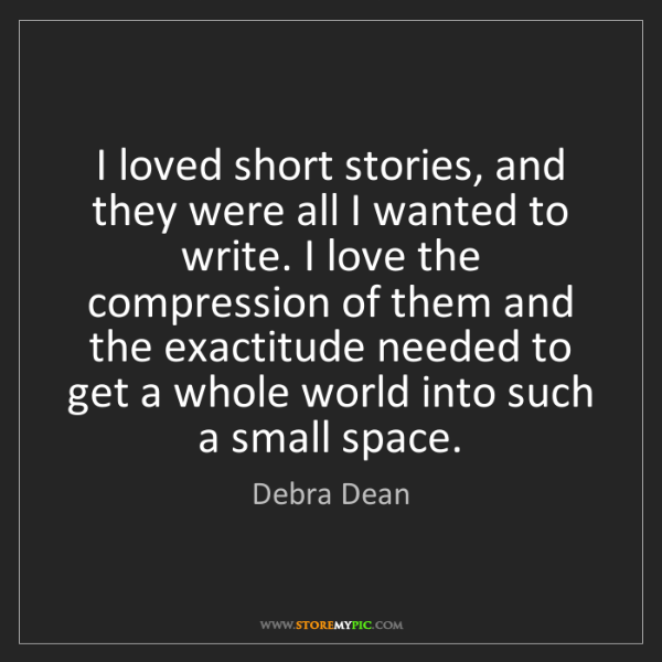 Debra Dean: I loved short stories, and they were all I wanted to...