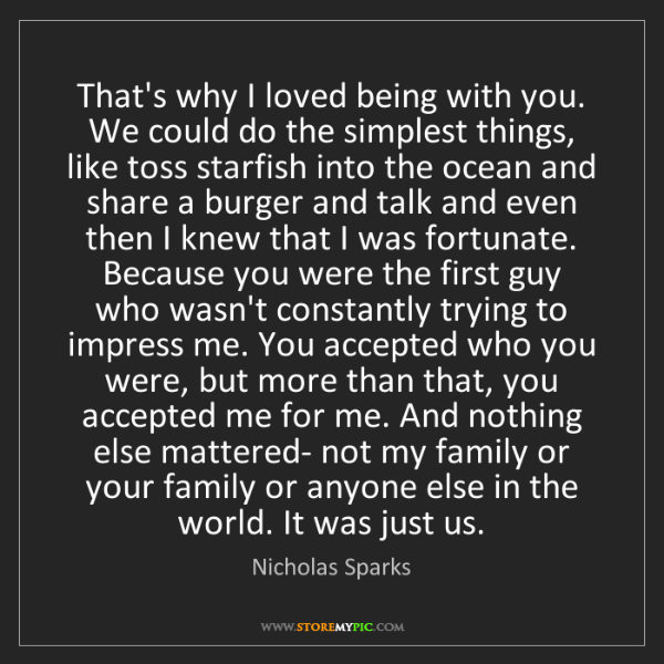Nicholas Sparks: That's why I loved being with you. We could do the simplest...