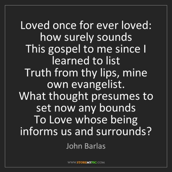John Barlas: Loved once for ever loved: how surely sounds   This gospel...