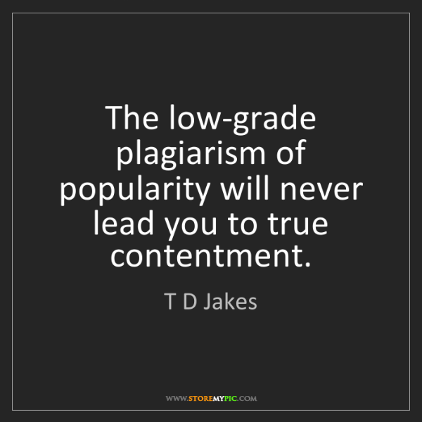 T D Jakes: The low-grade plagiarism of popularity will never lead...