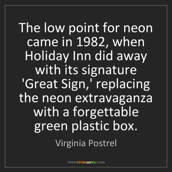 Virginia Postrel: The low point for neon came in 1982, when Holiday Inn...