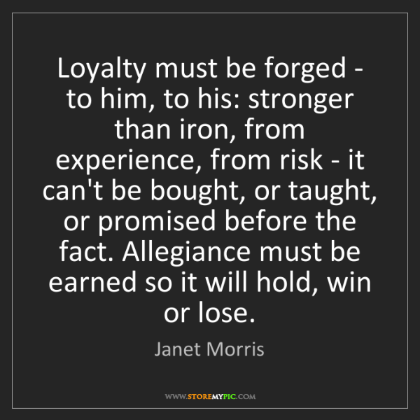 Janet Morris: Loyalty must be forged - to him, to his: stronger than...