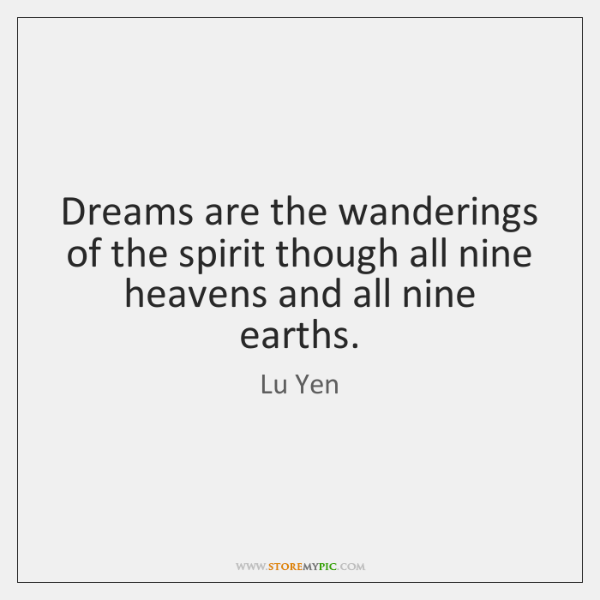 Dreams are the wanderings of the spirit though all nine heavens and ...