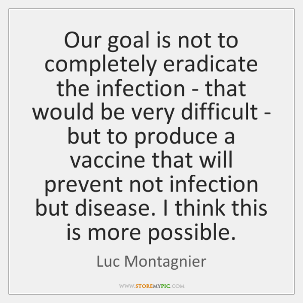 Our goal is not to completely eradicate the infection - that would ...