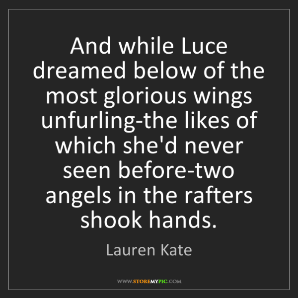 Lauren Kate: And while Luce dreamed below of the most glorious wings...