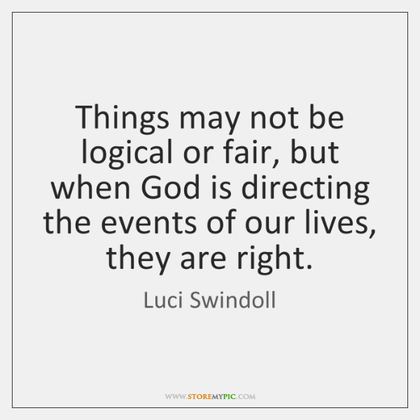 Things may not be logical or fair, but when God is directing ...