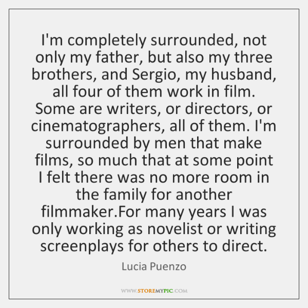 I'm completely surrounded, not only my father, but also my three brothers, ...