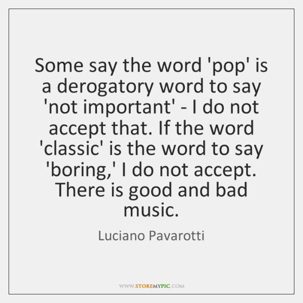 Some say the word 'pop' is a derogatory word to say 'not ...