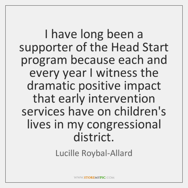 I have long been a supporter of the Head Start program because ...
