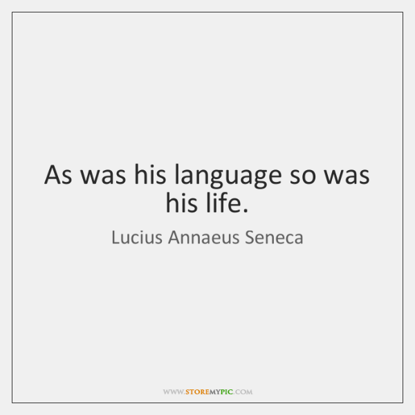 As was his language so was his life.