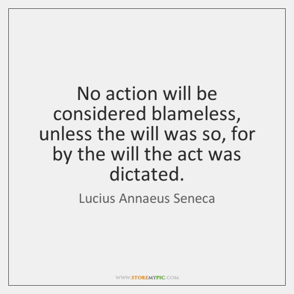 No action will be considered blameless, unless the will was so, for ...