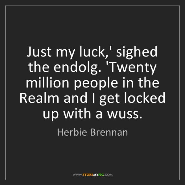 Herbie Brennan: Just my luck,' sighed the endolg. 'Twenty million people...