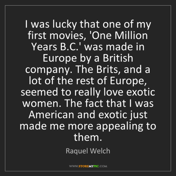 Raquel Welch: I was lucky that one of my first movies, 'One Million...