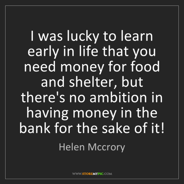 Helen Mccrory: I was lucky to learn early in life that you need money...