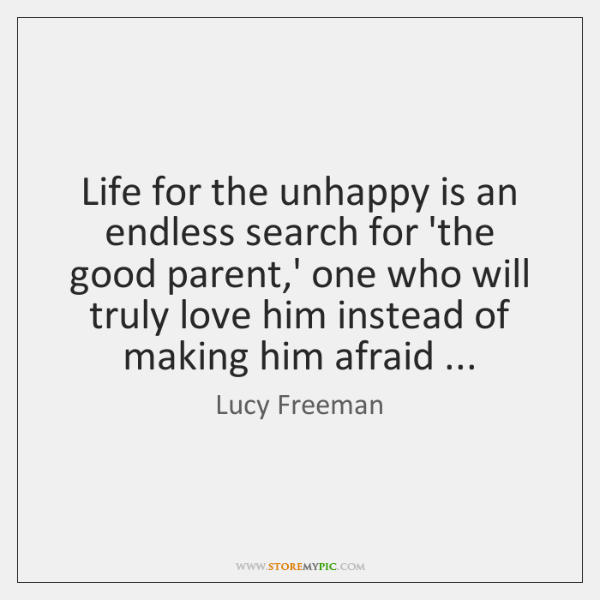 Life for the unhappy is an endless search for 'the good parent,...