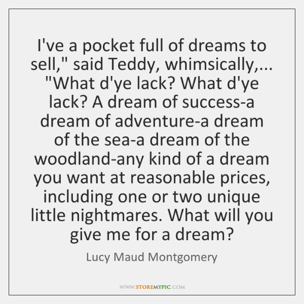 "I've a pocket full of dreams to sell,"" said Teddy, whimsically,... ""What ..."