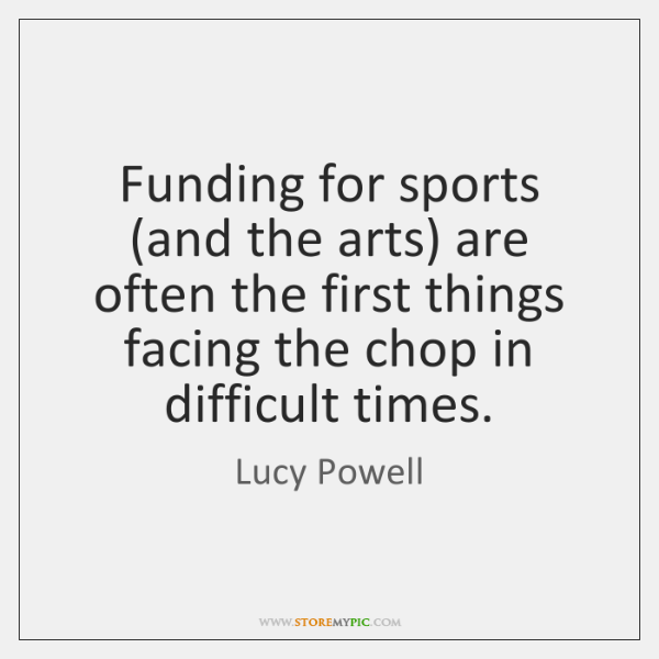 Funding for sports (and the arts) are often the first things facing ...