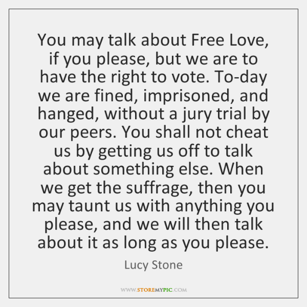 You may talk about Free Love, if you please, but we are ...