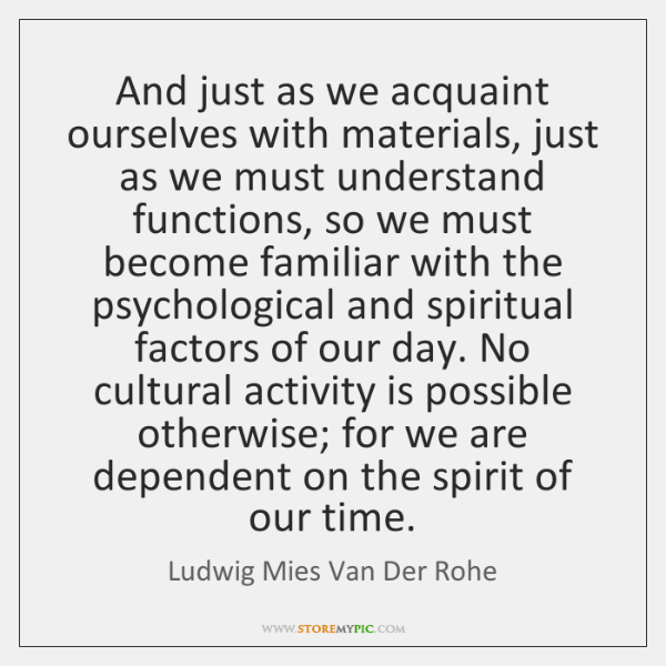 And just as we acquaint ourselves with materials, just as we must ...