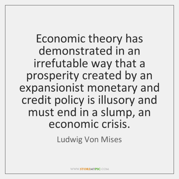 Economic theory has demonstrated in an irrefutable way that a prosperity created ...