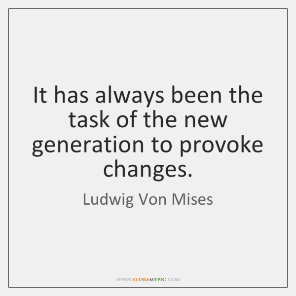 It has always been the task of the new generation to provoke ...