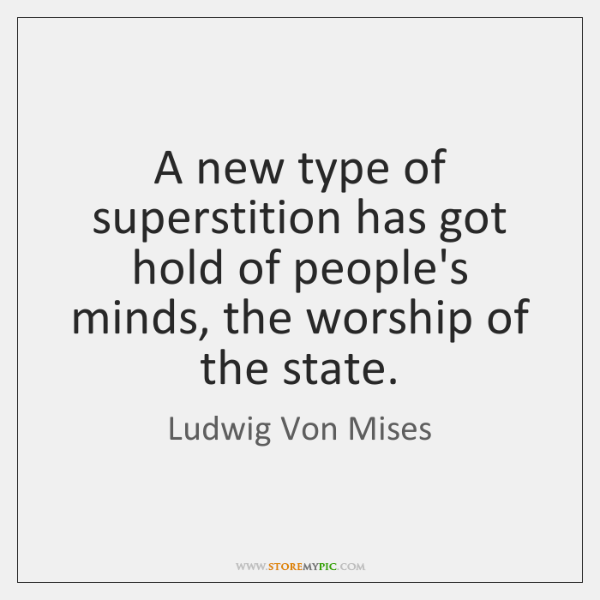 A new type of superstition has got hold of people's minds, the ...