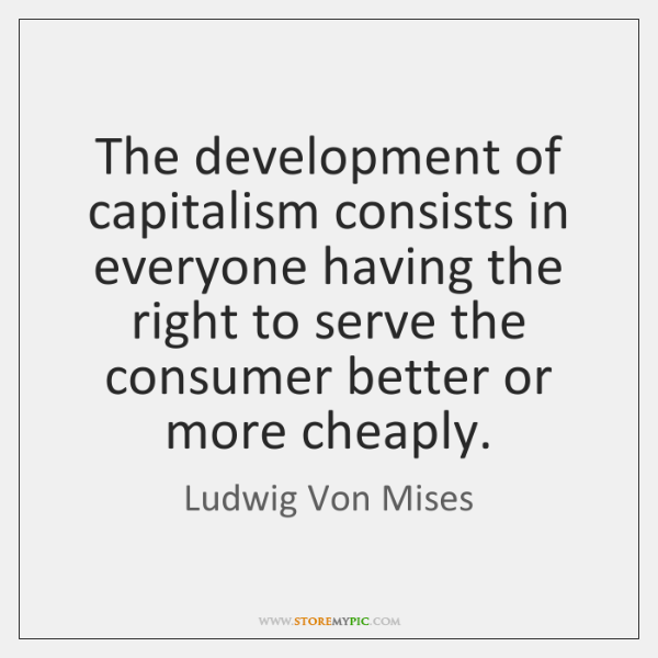 The development of capitalism consists in everyone having the right to serve ...