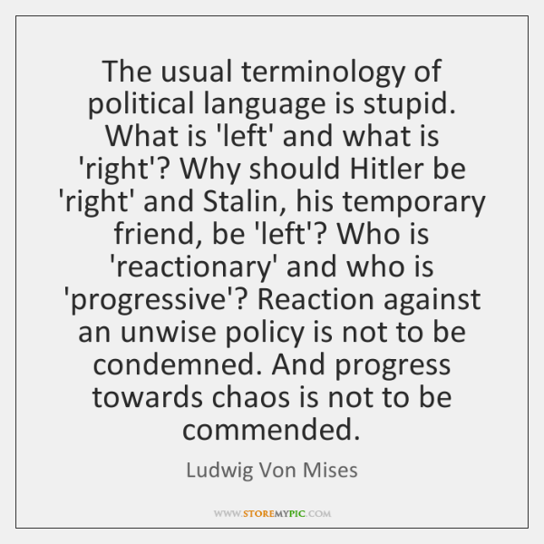 The usual terminology of political language is stupid. What is 'left' and ...
